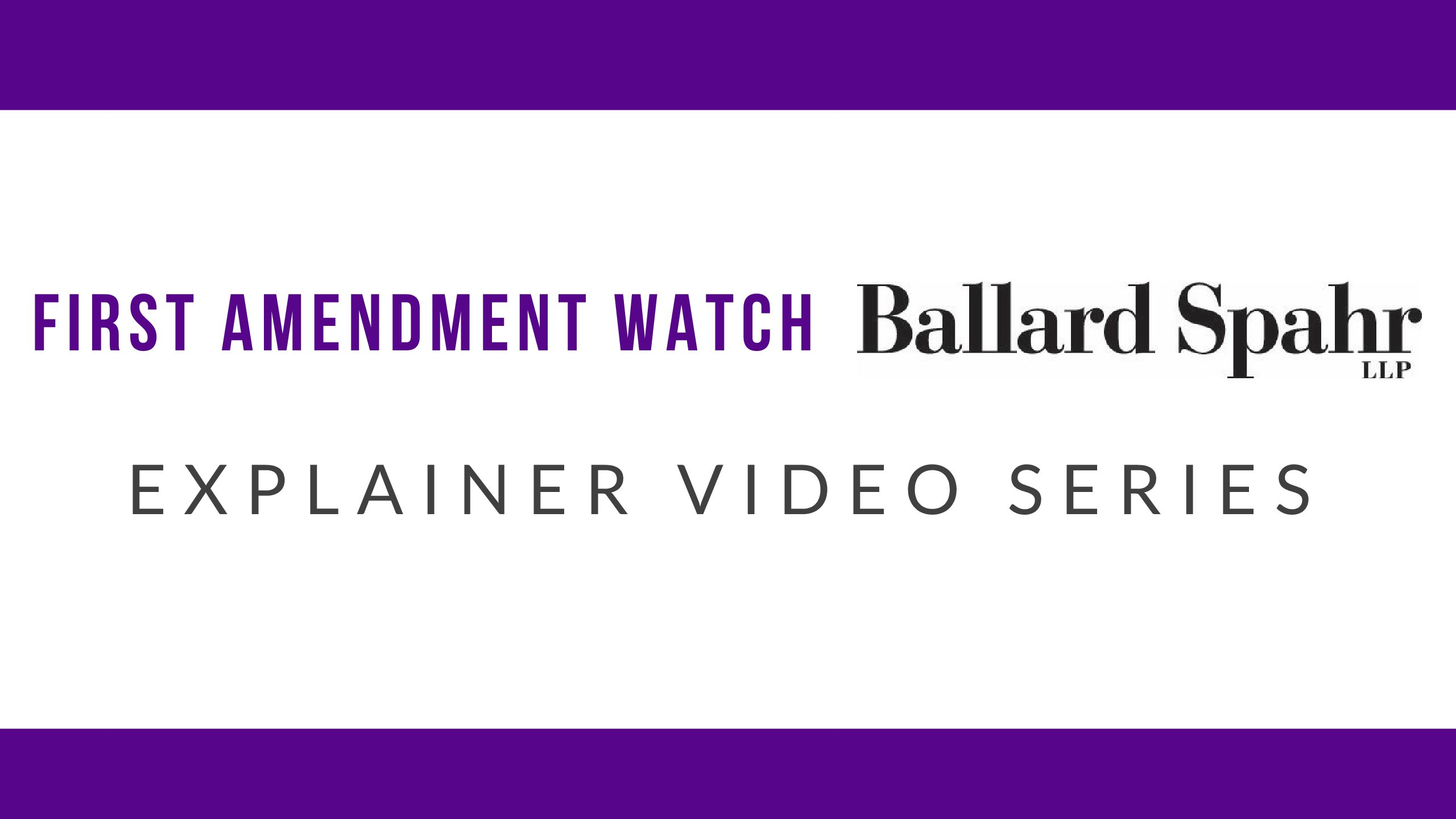 First Amendment Watch | Ballard Spahr Collaborative Video Series